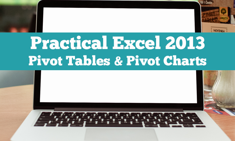 practical excel 2013 pivot tables pivot charts for the workplace
